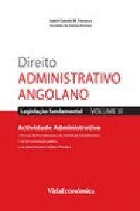 Direito Administrativo Angolano- Volume III - Actividade Administrativa