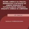 Regime jurídico da criação, reprodução e detenção de animais perigosos e potencialmente perigosos, enquanto animais de companhia