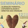 Seminário Alienação Parental, Coparentalidade e Direitos das Crianças