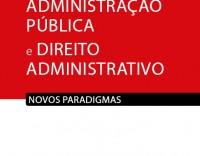 Administração Pública e Direito Administrativo - Novos paradigmas