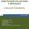 Arbitragem Voluntária e Mediação - Legislação Fundamental