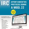 IRC Apontamentos práticos sobre a MOD. 22 - 2ª Edição ( Período de tributação 2016)