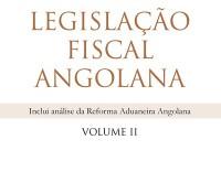 Legislação Fiscal Angolana Volume II - Regime Aduaneiro